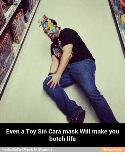 Botches: Even a Toy Sin Cara mask Will make you  botch life  Handcrafted by CMgordo for iFunny