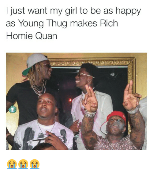 Rich Homie: just want my girl to be as happy  as Young Thug makes Rich  Homie Quan 😭😭😭