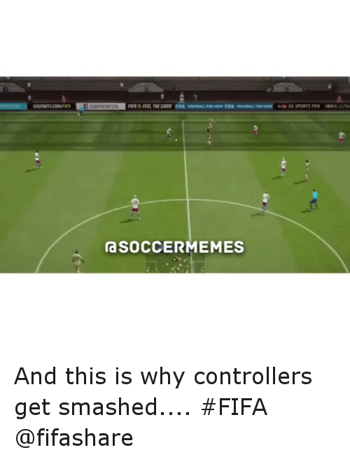 Get Smash: FINIS FEEL THE FIFA  FOOTBALL PERINDPE FIFA FOOTRALI FOR  na SOCCERMEMES  EA SPORTS FIFA And this is why controllers get smashed.... FIFA @fifashare