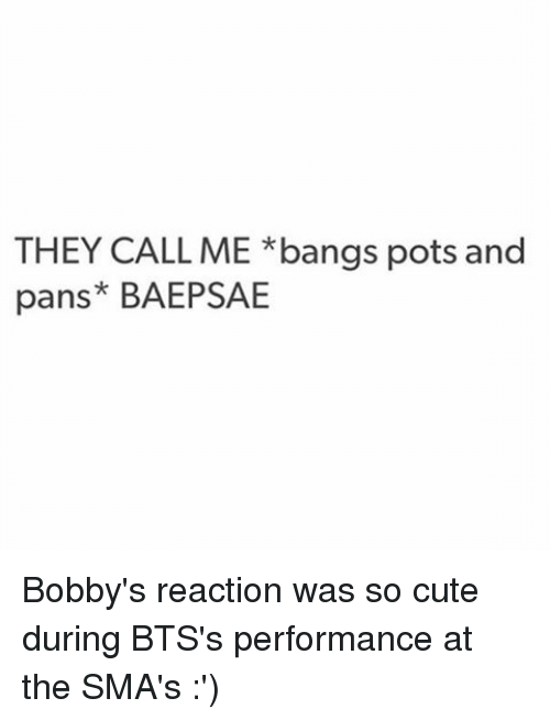 Baepsae: THEY CALL ME *bangs pots and  pans* BAEPSAE Bobby's reaction was so cute during BTS's performance at the SMA's :')