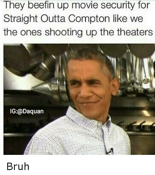 Straight Outta Compton: They beefin up movie security for  Straight Outta Compton like we  the ones shooting up the theaters  IG:@Daquan Bruh
