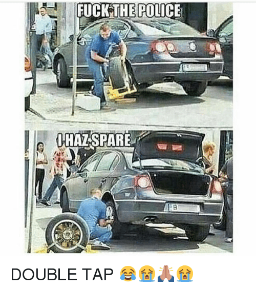 Fuck The Polic: FUCK THE POLICE  IHAT SPARE DOUBLE TAP 😂😭🙏🏾😭