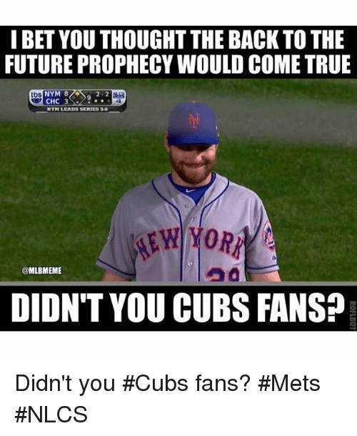 Cubs Fans: I BET YOU THOUGHT THE BACK TO THE  FUTURE PROPHECYWOULD COME TRUE  NYM LEADS SERIES 30  MLBMEME  DIDN'T YOU CUBS FANS? Didn't you Cubs fans? Mets NLCS