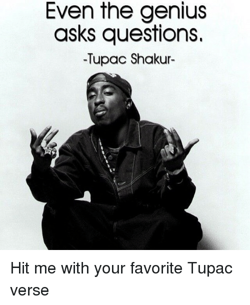 Tupac Shakur, Tupac, and Yours: Hit me with your favorite Tupac verse