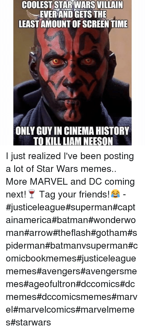 War Meme: COOLEST STARWARS  EVER AND GETS THE  LEASTAMOUNT OF SCREEN TIME  ONLY GUY IN CINEMAHISTORY  TO KILL LIAMNEESON I just realized I've been posting a lot of Star Wars memes.. More MARVEL and DC coming next!🍷-Tag your friends!😂--justiceleaguesupermancaptainamericabatmanwonderwomanarrowtheflashgothamspidermanbatmanvsupermancomicbookmemesjusticeleaguememesavengersavengersmemesageofultrondccomicsdcmemesdccomicsmemesmarvelmarvelcomicsmarvelmemesstarwars