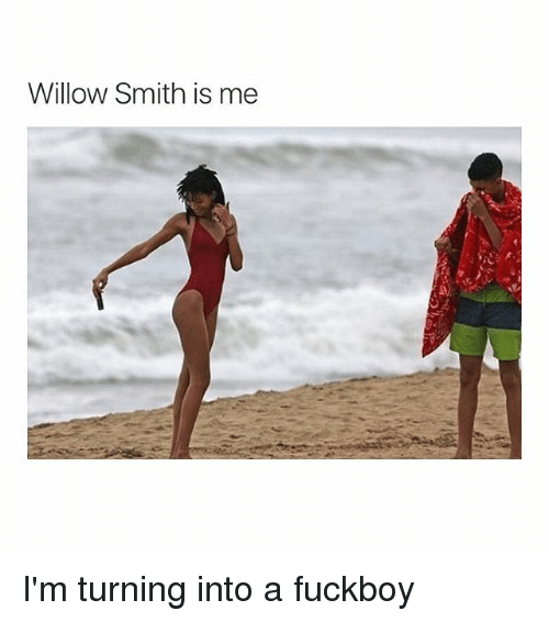 willow smith: Willow Smith is me I'm turning into a fuckboy