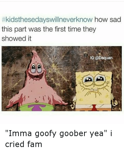 """goofy goober: itkidsthesedayswillneverknow how sad  this part was the first time they  showed it  IG:@Daquan  A A """"Imma goofy goober yea"""" i cried fam"""