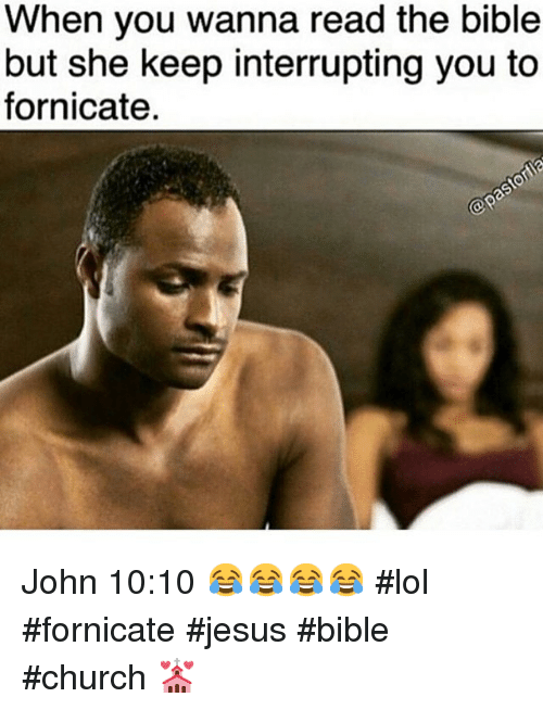 Church, Girls, and Jesus: When you wanna read the bible but she keep interrupting you to fornicate. John 10:10 😂😂😂😂 #lol #fornicate #jesus #bible #church 💒
