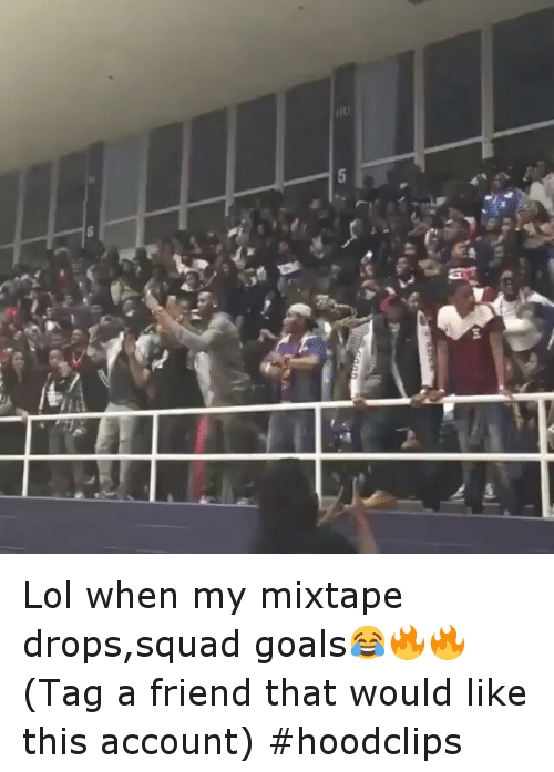 My Mixtap: xd Lol when my mixtape drops,squad goals😂🔥🔥-(Tag a friend that would like this account)-hoodclips