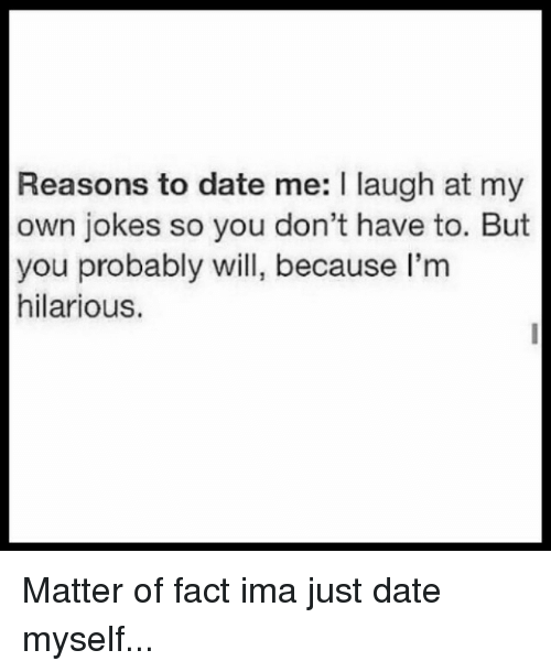 Instagram Matter of fact ima just date 42fa28 reasons to date me laugh at my own jokes so you don't have to but
