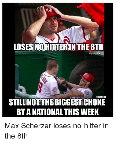 no hitter: LOSES NOHITTERIN THE 8TH  @MLBIMEME  STILL NOT THEBIGGEST CHOKE  BY ANATIONAL THIS WEEK Max Scherzer loses no-hitter in the 8th