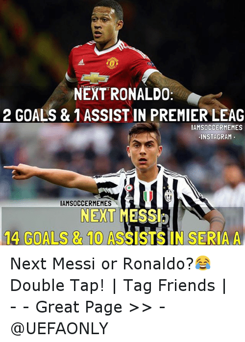 seria a: A  NEXT RONALDO  2 GOALS & ASSIST IN PREMIER LEAG  IAMSOCCERMEMES  INSTAGRAM.  IAMSOCCERMEMES  NEXT  MESSI  14 GOALS & 10 ASSISTS IN SERIA A Next Messi or Ronaldo?😂-Double Tap! | Tag Friends | - - -Great Page >> -  @UEFAONLY