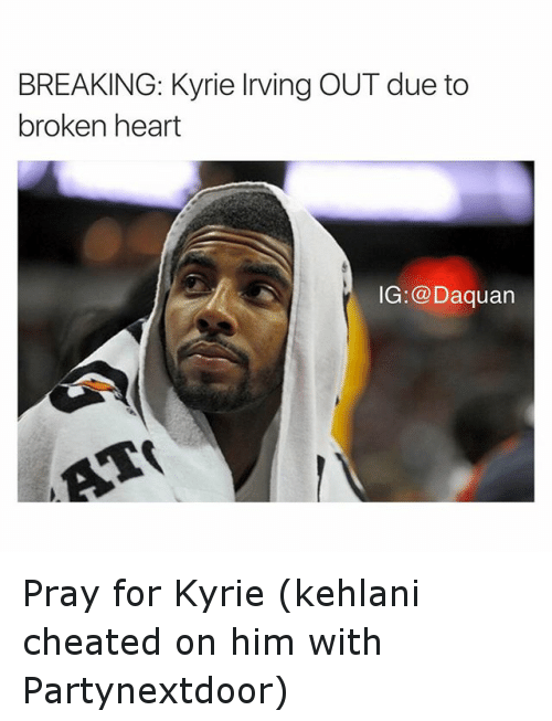 Partynextdoor: BREAKING: Kyrie drving OUT due to  broken heart  IG Daquan Pray for Kyrie (kehlani cheated on him with Partynextdoor)