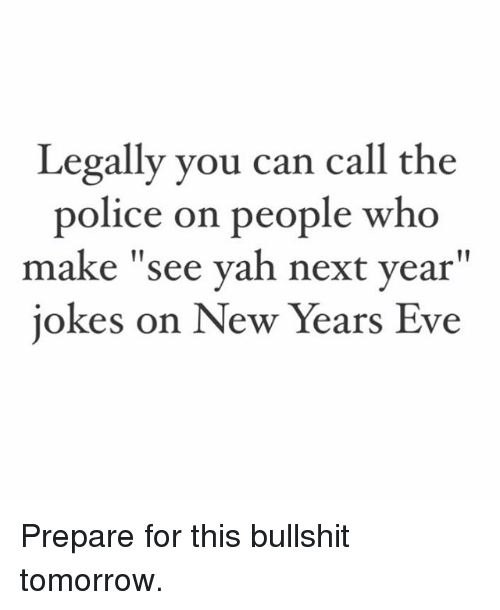 Legally You Can Call the Police on People Who Make See Yah Next Year ...
