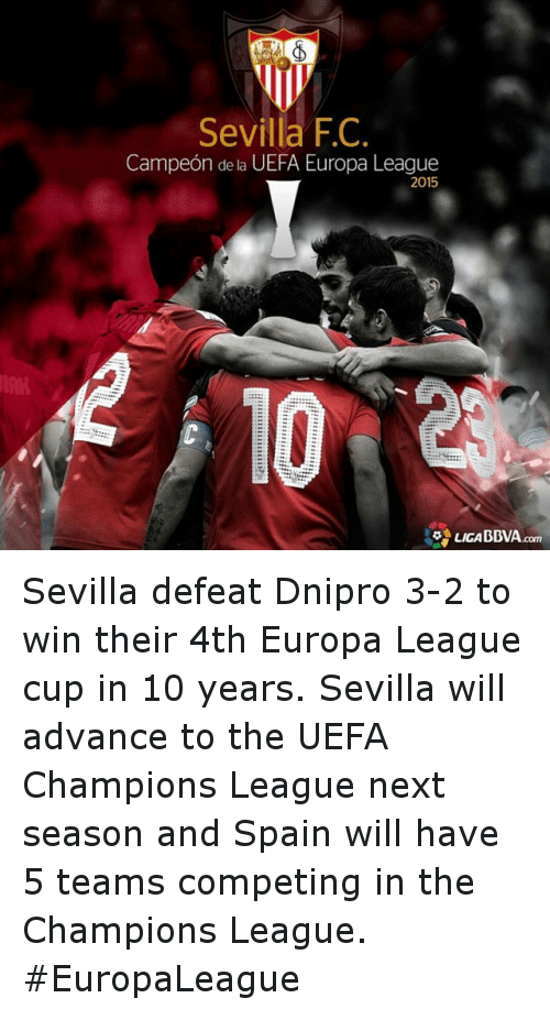 Uefa Europa League: Sevilla FC  Campeon de UEFA Europa League  2015  LIGA BBVA am Sevilla defeat Dnipro 3-2 to win their 4th Europa League cup in 10 years. Sevilla will advance to the UEFA Champions League next season and Spain will have 5 teams competing in the Champions League. EuropaLeague