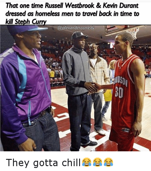 Time To Kill: That one time Russell Westbrook & Kevin Durant dressed as homeless men to travel back in time to kill Steph Curry They gotta chill😂😂😂