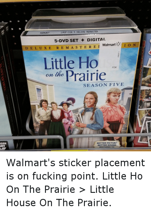 Funny, Little House on the Prairie, and Walmart: LHOP-SSN 5 DELUXE REMASTER  5-DVD SET DIGITAL  Walmart  I O N  D E L, U x E R E M A s T E R E I  Little Ho  on the Prairie  SEASON FIVE  BETTER PICTUR  BETTER SOUND  RESTORED TO Walmart's sticker placement is on fucking point. Little Ho On The Prairie > Little House On The Prairie.