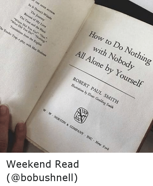 "paul smith: So THE It SAME  of whistle  Because M  ""What  Did and Love  Translations you  the Place  a Do?"" ""out.""  play, the from English  with shtlmn  he Ten  How to with Do Nothin  Nobod  All Alone by Yourself  ROBERT PAUL SMITH  w NORTON  coMPANY INC. N  rark Weekend Read (@bobushnell)"