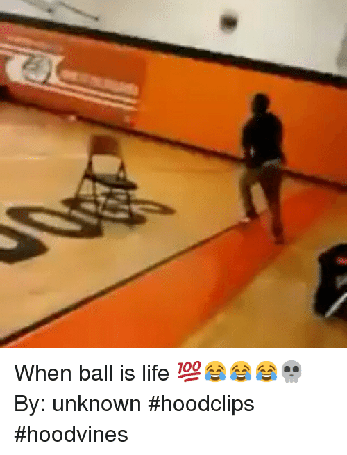 When Ball Is Life: When ball is life 💯😂😂😂💀-By: unknown-hoodclips hoodvines