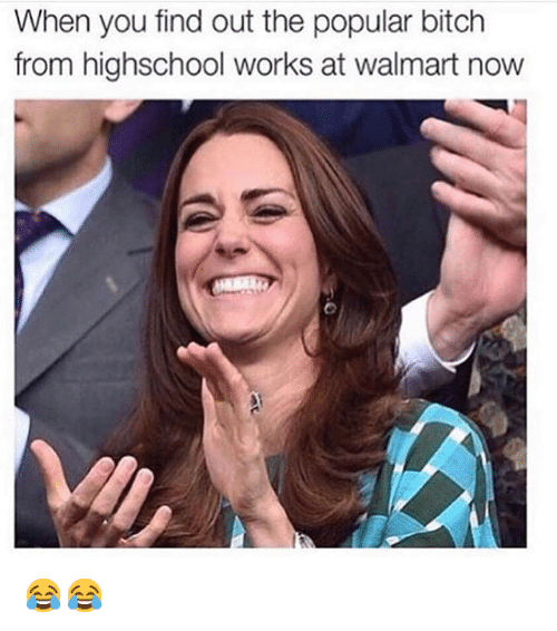 Bitch, Funny, and Walmart: When you find out the popular bitch  from highschool works at walmart now 😂😂