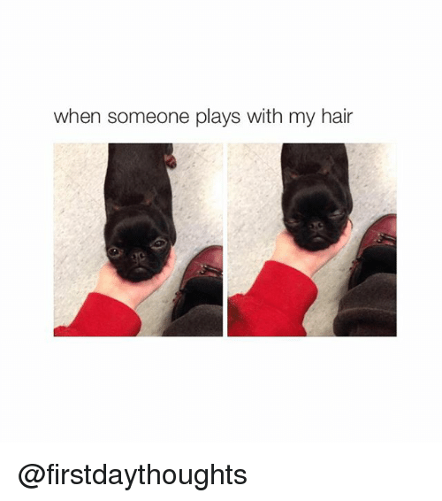 when someone plays with my hair