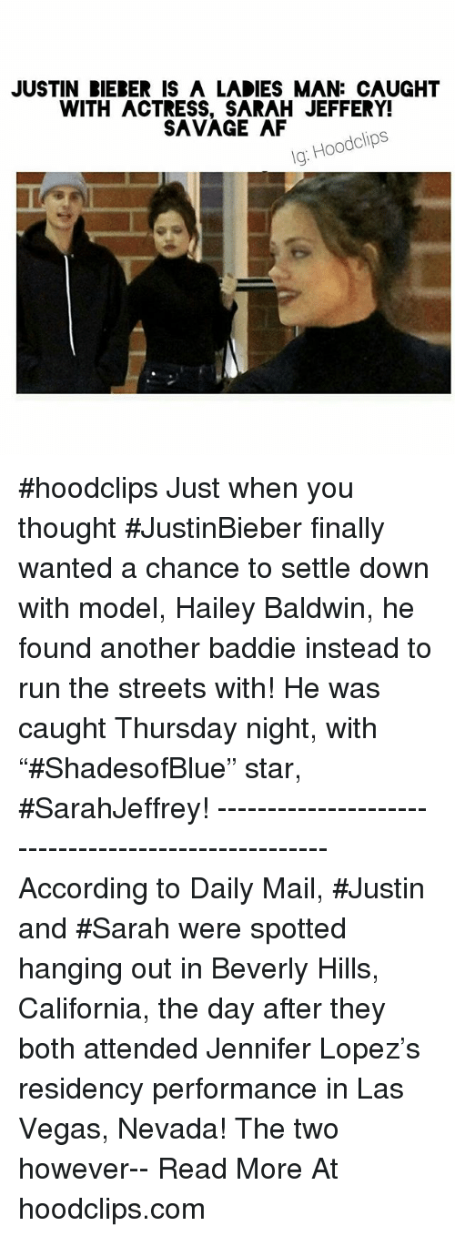 "Af, Finals, and Funny: JUSTIN RIERER IS A LADIES MAN: CAUGHT  WITH ACTRESS, SARAH JEFFERY!  SAVAGE AF  Hoodclips  lg: hoodclips Just when you thought JustinBieber finally wanted a chance to settle down with model, Hailey Baldwin, he found another baddie instead to run the streets with! He was caught Thursday night, with ""ShadesofBlue"" star, SarahJeffrey!---------------------------According to Daily Mail, Justin and Sarah were spotted hanging out in Beverly Hills, California, the day after they both attended Jennifer Lopez's residency performance in Las Vegas, Nevada! The two however- Read More At hoodclips.com"