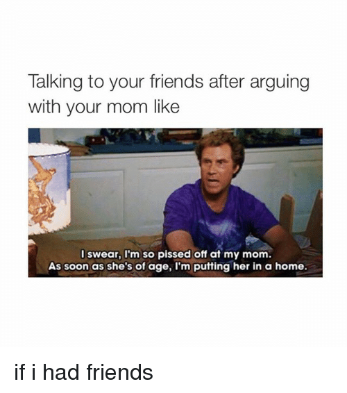 talking to your mom and talking to your friends Your friends are only told about two aspects of your relationship: the fights and the sex they only hear about the times his phone dies when he's out with plus, no one is going to fully understand the situation other than your boyfriend, which is exactly why he's the only person you should be talking to.