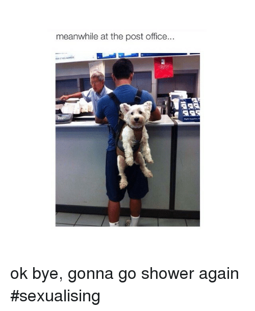 Go Shower: meanwhile at the post office... ok bye, gonna go shower again sexualising