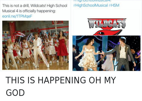 E Online: E! Online  @eonline  This is not a drill, Wildcats! High School  Musical 4 is officially happening:  eonline/ITPMgeF THIS IS HAPPENING OH MY GOD