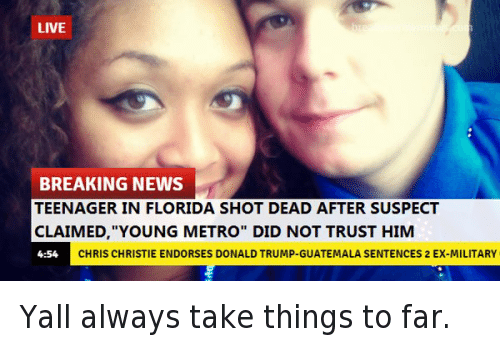 Twitter Yall always take things to far 01e745 breaking news teenager in florida shot dead after suspect claimed,Metro Boomin Meme