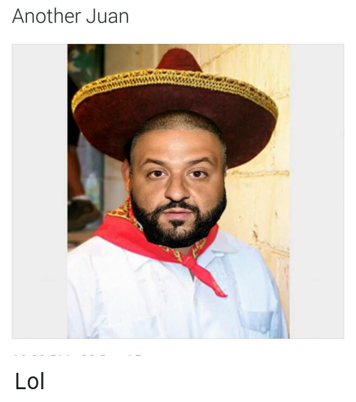 Another Juan Lol Another One Meme On Astrologymemescom