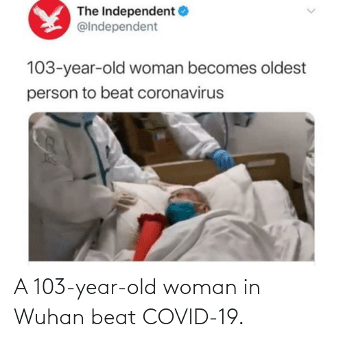 Old woman: A 103-year-old woman in Wuhan beat COVID-19.