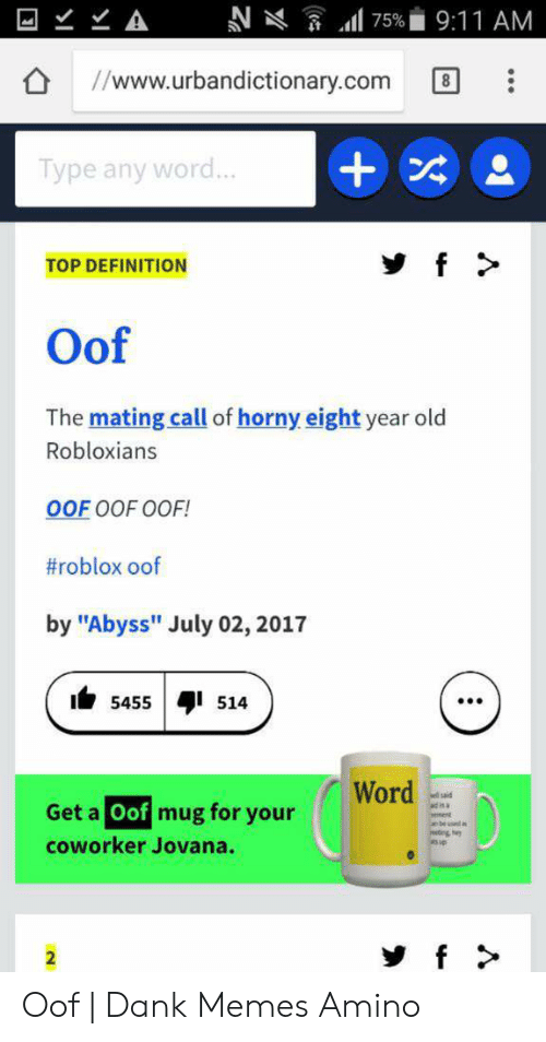 """Oof Dank: A  9:11 AM  75%  //www.urbandictionary.com  8  Type any wor...  f  TOP DEFINITION  Oof  The mating call of horny eight year old  Robloxians  OOF OOF OOF!  #roblox oof  by """"Abyss"""" July 02, 2017  5455  514  Word  d said  Get a Oof mug for your  e be nd  coworker Jovana.  f  2 Oof 