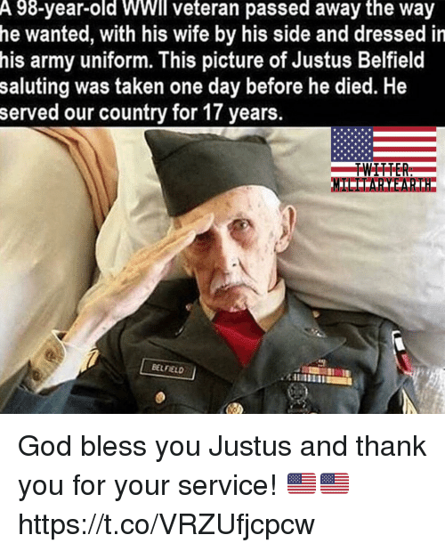 Saluting: A 98-year-old WWll veteran passed away the way  he wanted, with his wife by his side and dressed in  his army uniform. This picture of Justus Belfield  saluting was taken one day before he died. He  served our country for 17 years.  BELFIELD God bless you Justus and thank you for your service! 🇺🇸🇺🇸 https://t.co/VRZUfjcpcw