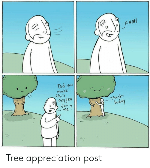 Oxygen, Tree, and Did: A AAH  Did you  make  this  Oxygen  Thanks  for n  me  buddy Tree appreciation post