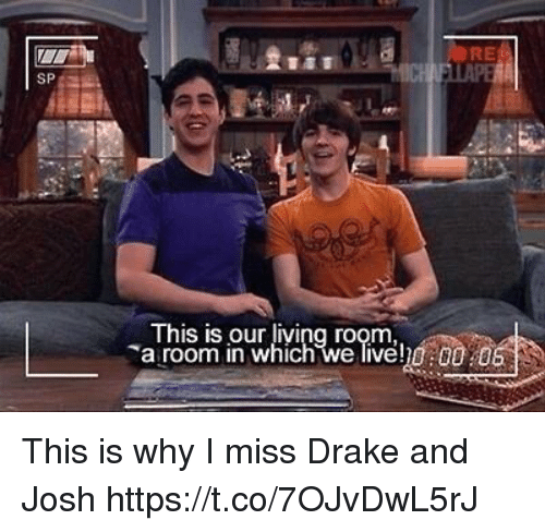 Joshing: A AUORE  SP  This is our living room  a room in which we liveh0:00 0 This is why I miss Drake and Josh https://t.co/7OJvDwL5rJ