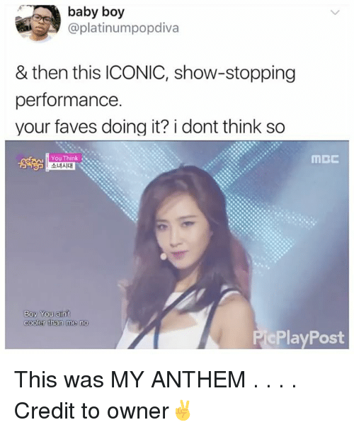 mcc: A baby boy  popdiva  & then this ICONIC, show-stopping  performance.  your faves doing it? i dont think so  MCC  You Think  ALIAICH  Boy You aint  cooler than me no  cPlay Post This was MY ANTHEM . . . . Credit to owner✌