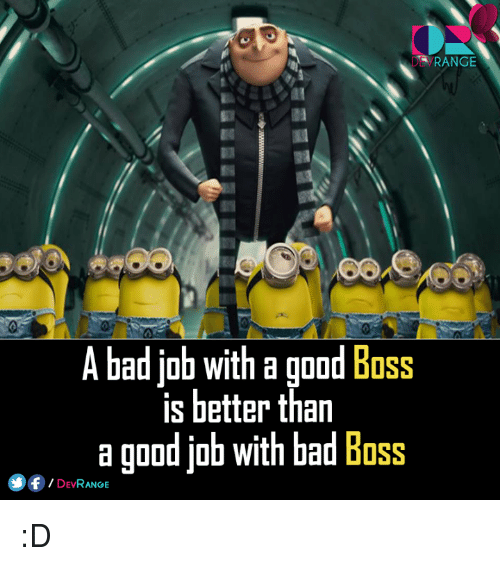 compare a good boss and a bad boss A bad boss won't just jeopardize your career growth — they'll also negatively impact your personal life, lynn taylor, a national workplace expert a good manager will bring out the best in you and have a more uplifting affect on all aspects your life it's important to know whether you've got a bad.
