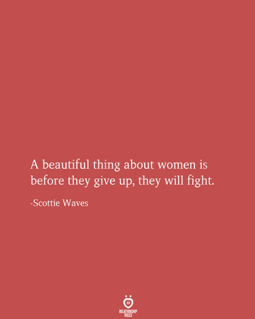 scottie: A beautiful thing about women is  before they give up, they will fight.  -Scottie Waves  RELATIONSHIP  RULES