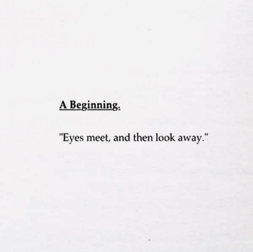 """Look, Eyes, and Then: A Beginning  """"Eyes meet, and then look away."""""""