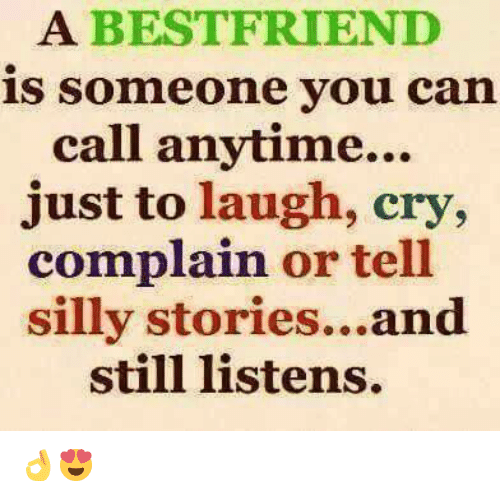 Laughing Crying: A BEST FRIEND  is someone you can  call anytime...  just to laugh, cry,  complain or tell  silly stories...and  still listens. 👌😍
