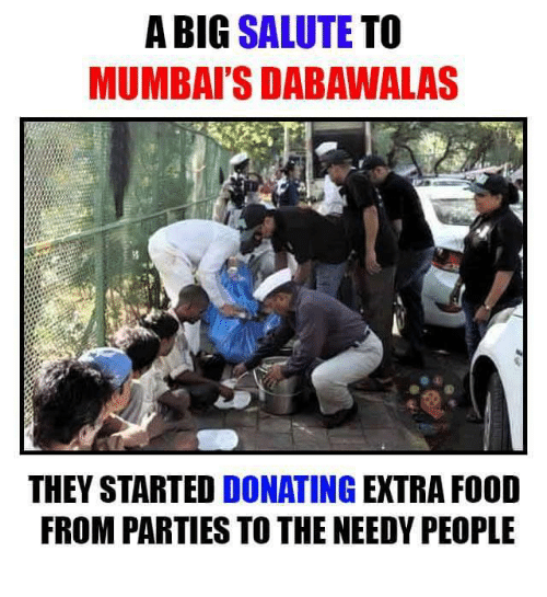 saluteing: A BIG SALUTE  TO  MUMBAI'S DABAWALAS  THEY STARTED  DONATING  EXTRA F00D  FROM PARTIES TO THE NEEDY PEOPLE