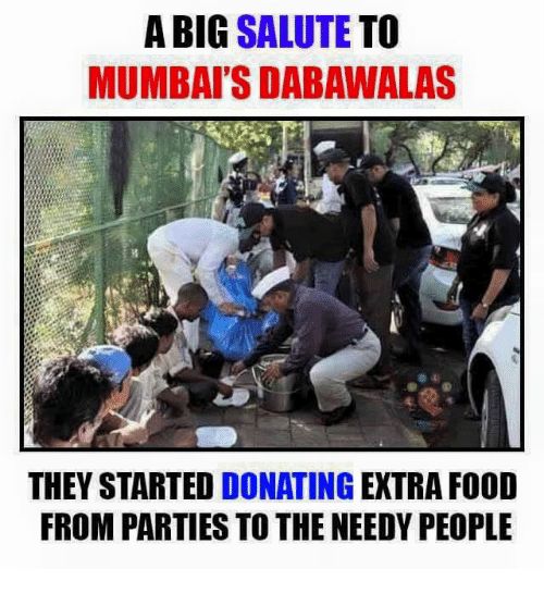 saluteing: A BIG SALUTE  TO  MUMBAISDABAWALAS  THEY STARTED  DONATING  EXTRA F00D  FROM PARTIES TO THE NEEDY PEOPLE