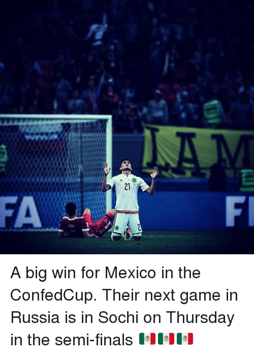 Semy: A big win for Mexico in the ConfedCup. Their next game in Russia is in Sochi on Thursday in the semi-finals 🇲🇽🇲🇽🇲🇽