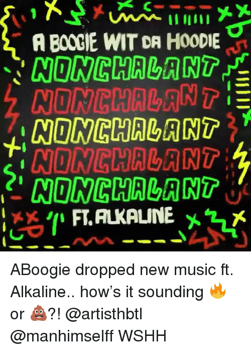 A Boogie: A BOOGIE WIT DR HOODIE  NONCHALANT  NONCHALANT  NONCHALANT  NIONGHALANT ABoogie dropped new music ft. Alkaline.. how's it sounding 🔥 or 💩?! @artisthbtl @manhimselff WSHH