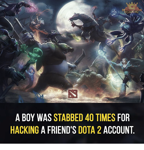 Dota 2: A BOY WAS  STABBED 40 TIMES  FOR  HACKING  A FRIEND'S  DOTA 2  ACCOUNT