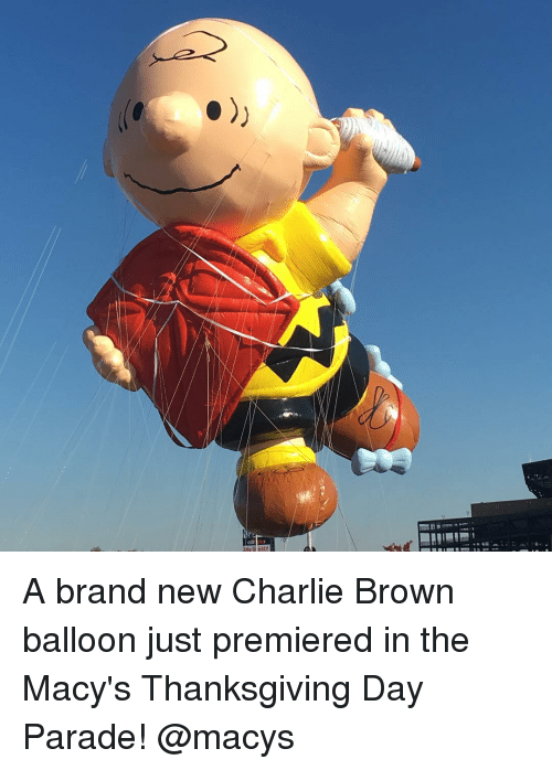 Thanksgiving Day: A brand new Charlie Brown balloon just premiered in the Macy's Thanksgiving Day Parade! @macys