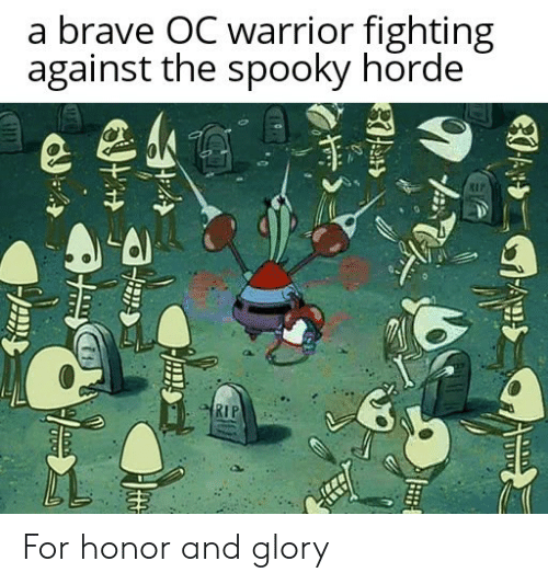 Brave, Spooky, and Warrior: a brave OC warrior fighting  against the spooky horde  RIP  RIP For honor and glory