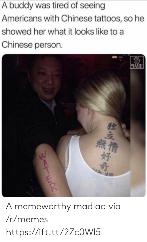 Memes, Tattoos, and Chinese: A buddy was tired of seeing  Americans with Chinese tattoos, so he  showed her what it looks like to a  Chinese person  SPECIAL  Sor  無情  好  W<TER A memeworthy madlad via /r/memes https://ift.tt/2Zc0WI5