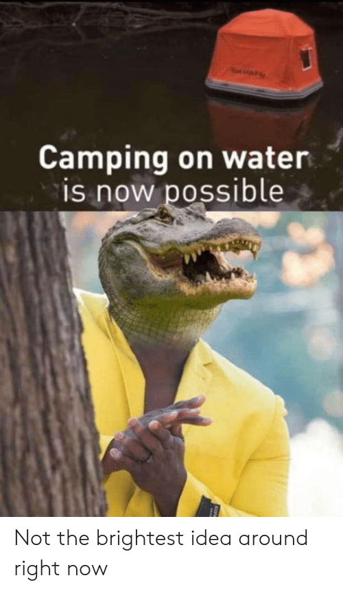 camping: A  Camping on water  is now possible Not the brightest idea around right now